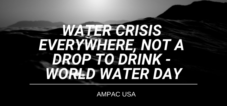 Water Crisis Everywhere, Not A Drop To Drink - World Water Day