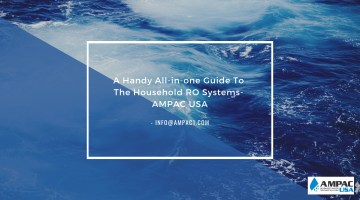 A Handy All-in-one Guide To The Household RO Systems- AMPAC USA