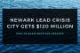 Newark Lead Crisis – City Gets $120 million