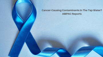 Cancer-Causing Contaminants In The Tap Water? – AMPAC Reports