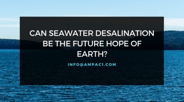 Can Seawater Desalination be the Future Hope of Earth?