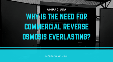 Ampac USA- Why is the Need for Commercial Reverse Osmosis Everlasting_