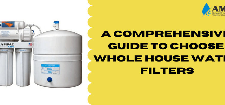 Ampac USA-A Comprehensive Guide To Choose Whole House Water Filters