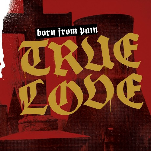 Born From Pain – True Love