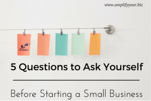 5 Questions to Ask Yourself Before Starting a Small Business