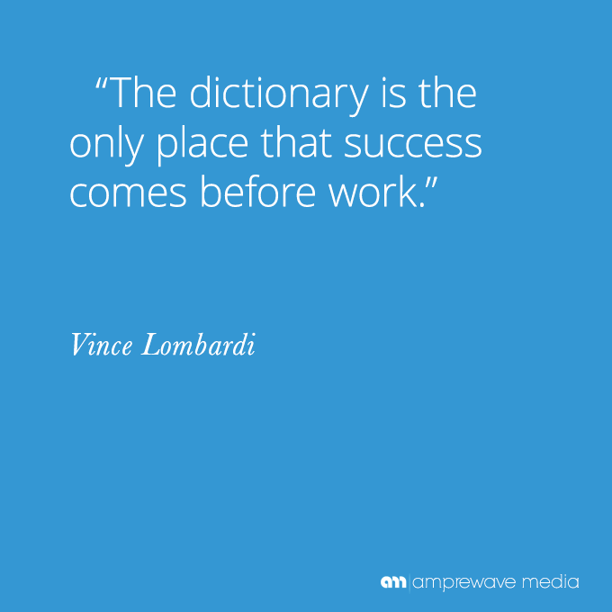 """The dictionary is the only place that success comes before work."" - Vince Lombardi"