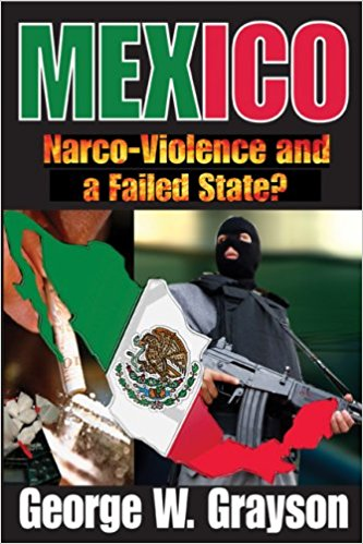 Mexico Nacro-Violence and a Failed State by George W. Grayson