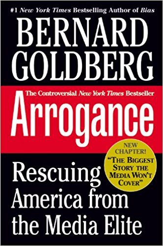 Bernard Goldberg, Arrogance: Rescuing America from the Media Elite