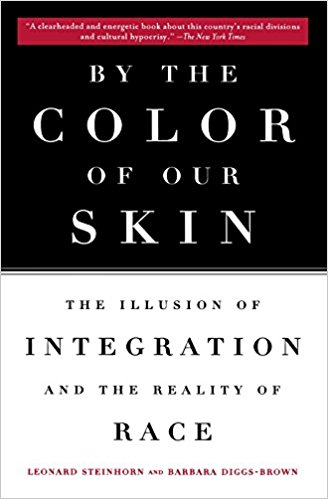 By the Color of our Skin- The Illusion of Integration and the Reality of Race,Leonard Steinhorn and Barbara Diggs-Brown