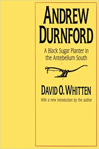 Andrew Durnford- A Black Sugar Planter in the Antebellum South, by David O. Whitten.