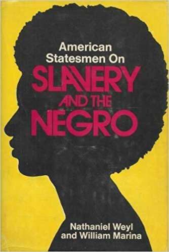 American Statesmen on Slavery and the Negro by Nathaniel Weyl and William Marina