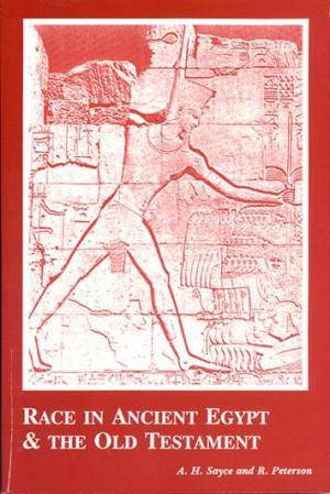 Race in Ancient Egypt & the Old Testament,by A.A. Sayce & R. Peterson
