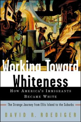 David O. Roediger, Working Towards Whiteness- How Americas Immigrants Became White