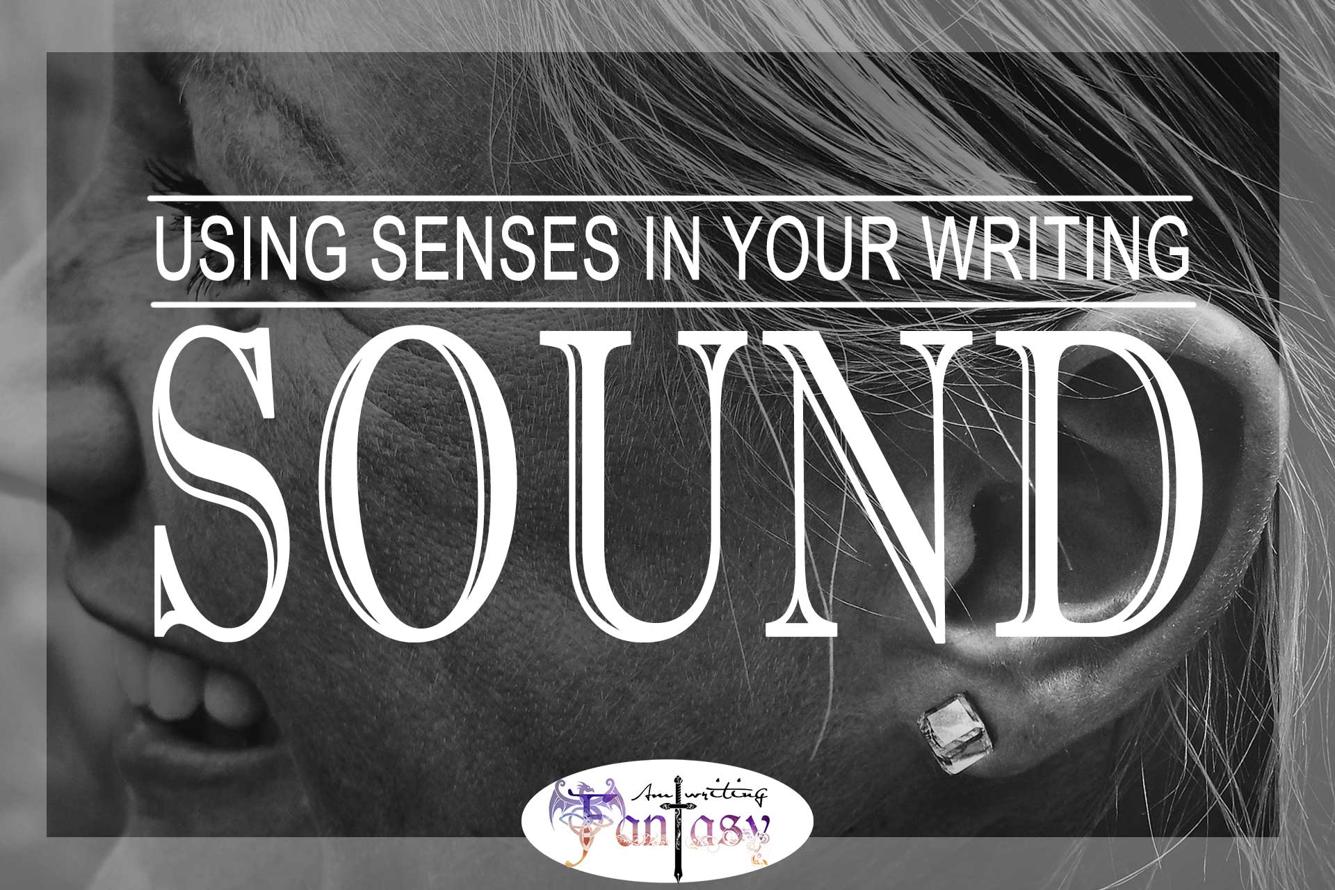Expanding the Senses in Your Writing: Sound