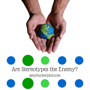 are stereotypes the enemy? amybucherphd.com