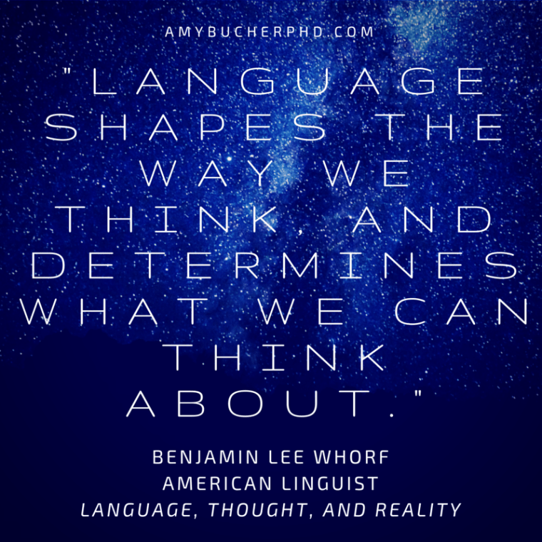 Language shapes the way we think, and determines what we can think about. by Benjamin Lee Wharf