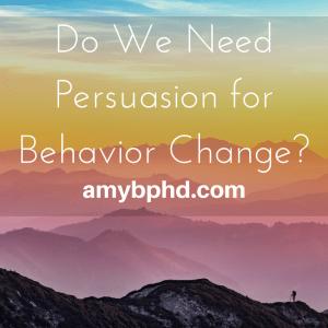 Do We Need Persuasion for Behavior Change?