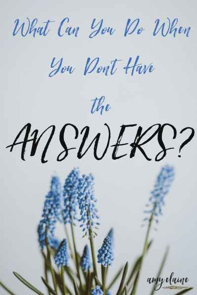 What can you do when you don't have the answers? #answers #hope #encouragement #grieving