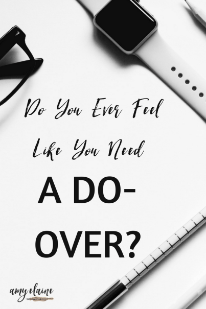 Do You Ever Feel Like You Need A Do Over? #new #time #doover