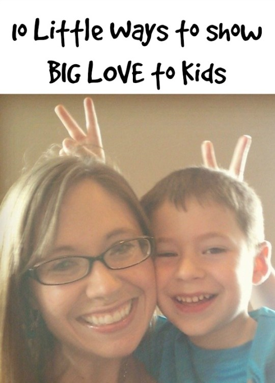 10 Little Ways to Show Big Love to Kids