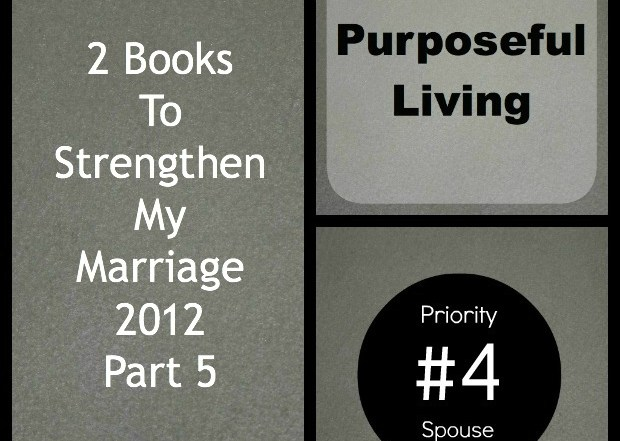 Two Books To Strengthen My Marriage 2012-Part 5 – Purposeful Living