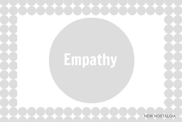 Empathy New Nostalgia