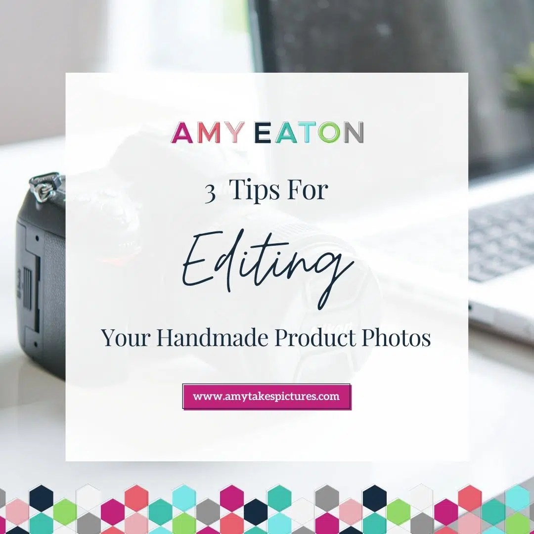 3 Tips For Editing Your Handmade Product Photos