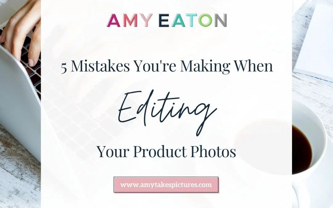 5 mistakes that you're making when editing product photos