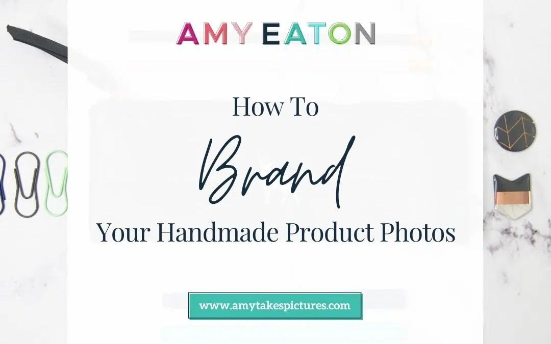 How To Brand Your Handmade Product Photos