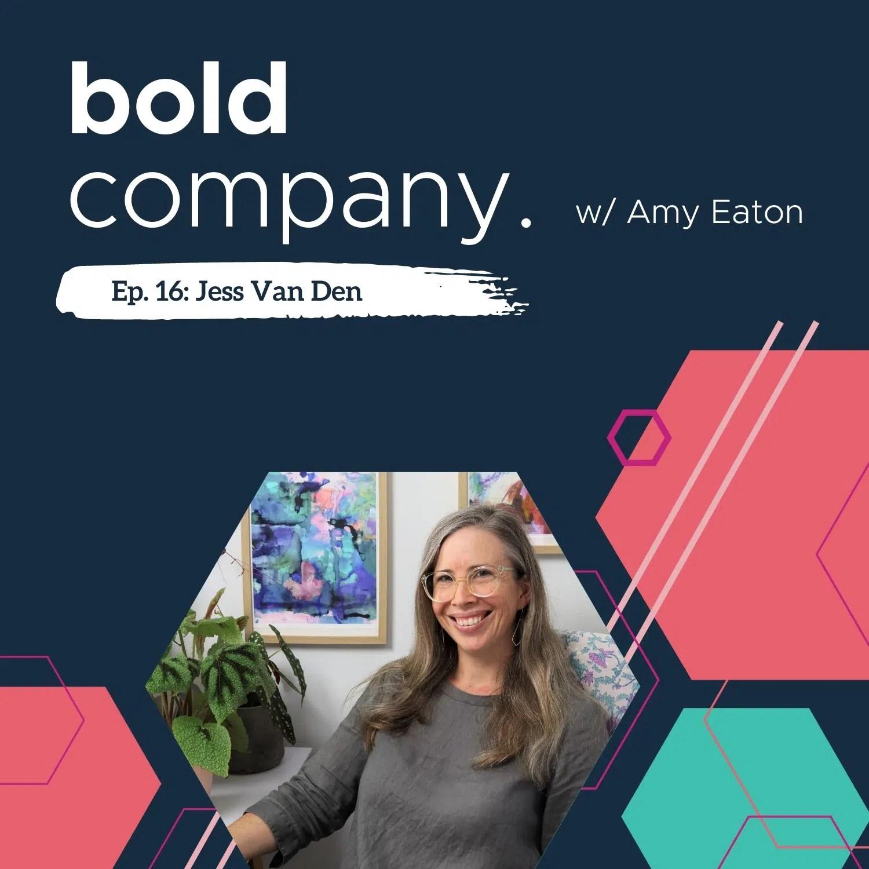 Bold Company Episode 16 – Jess Van Den