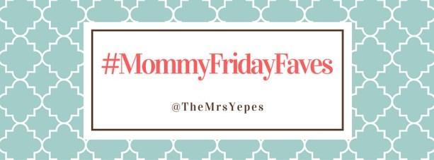 #MommyFridayFaves