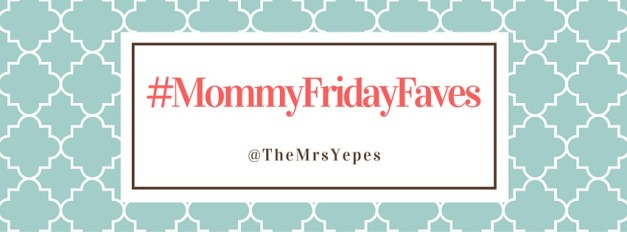 #MommyFridayFaves