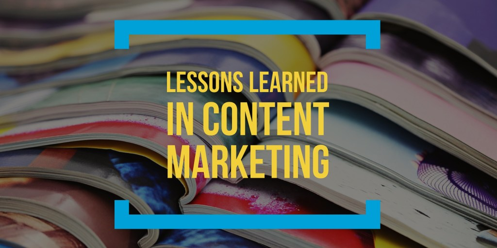 Lessons Learned in Content Marketing