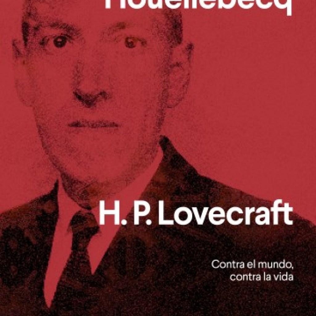 Reeditada por Anagrama la clásica biografía de Lovecraft escrita por Houellebecq