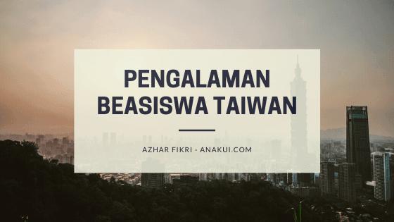Pengalaman Mendapatkan Beasiswa S2 di Taiwan oleh Azhar Fikri