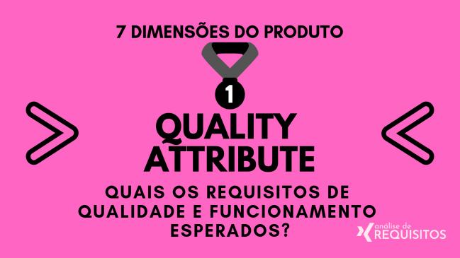 QUALITY ATTRIBUTE: Quais os requisitos de qualidade e funcionamento esperados?