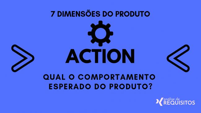 ACTION: Qual o comportamento esperado do produto?