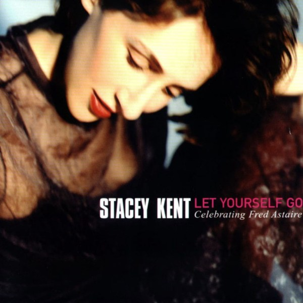 Stacey Kent - Let Yourself Go: Celebrating Fred Astaire 2x ...