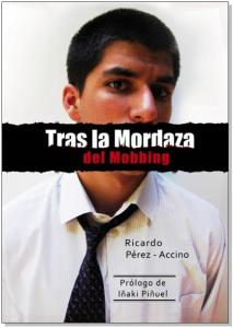 Tras la mordaza del mobbing. Libro de Ricardo Pérez.-Accino