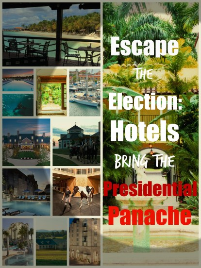 Escape the Election: Hotels Bring the Presidential Panache