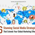6 Stunning Social Media Strategies that Extends Your Global Marketing Efforts