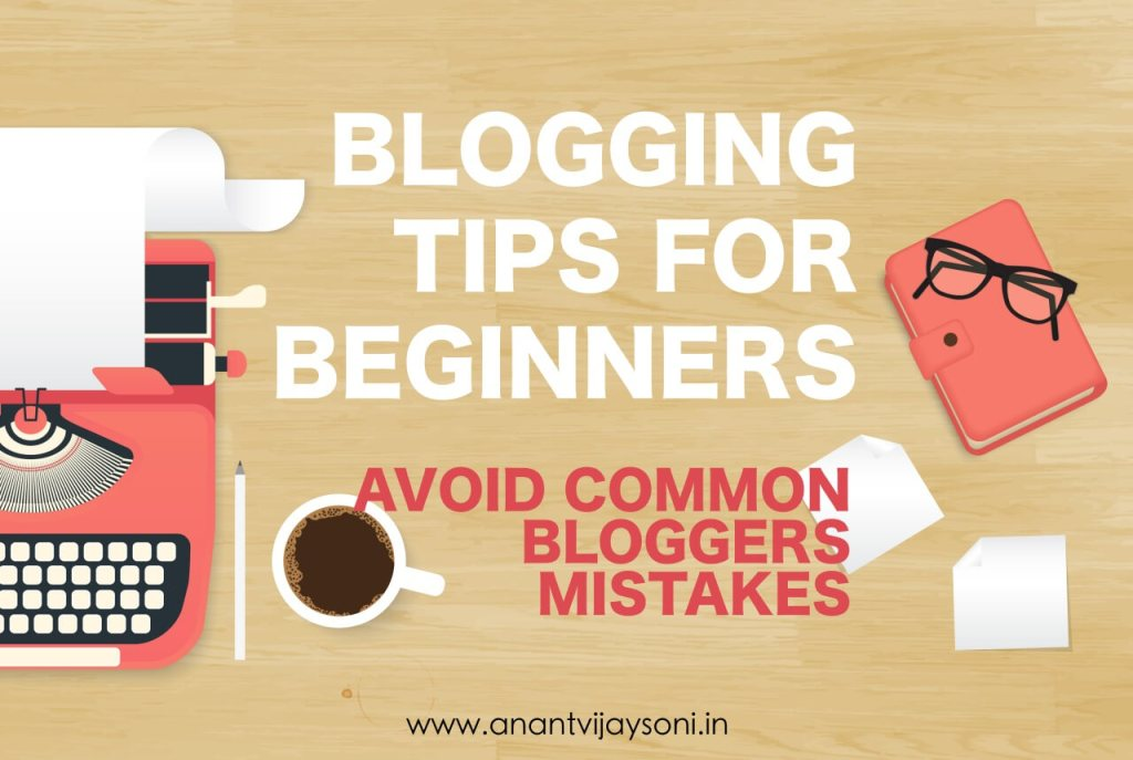 8 Basic Blogging Tips For Beginners to Avoid the Common Mistakes