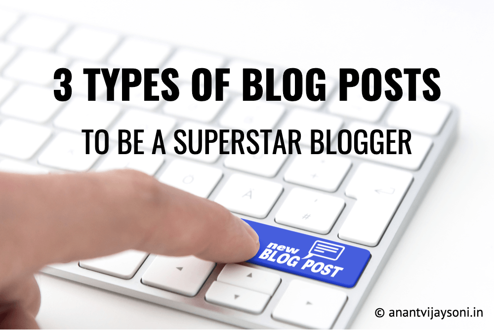 3 Types of Blog Posts to be a Superstar Blogger