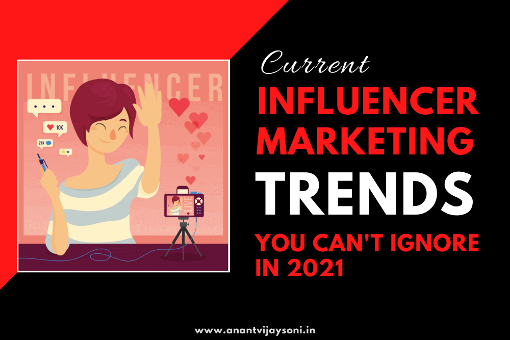 Current Influencer Marketing Trends You Can't Ignore in 2021