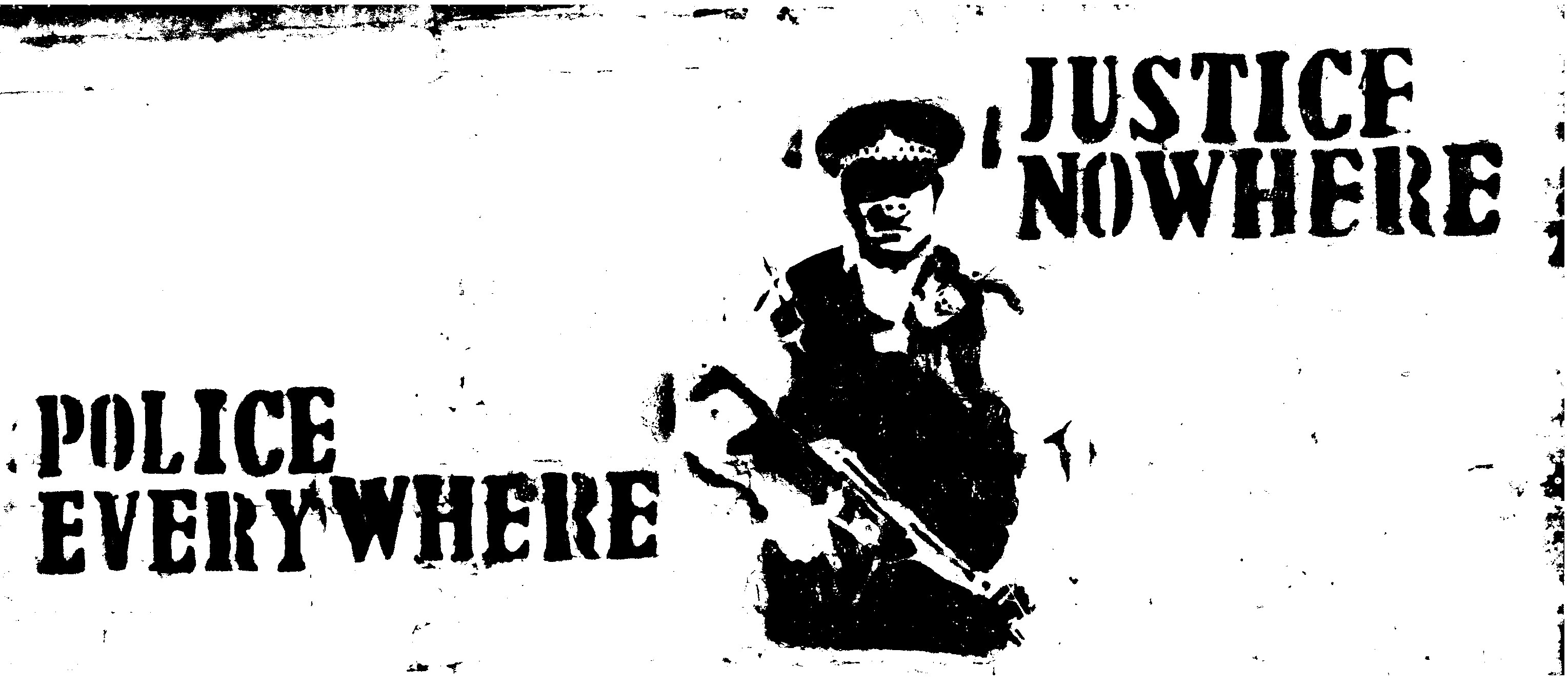 Police Everywhere Justice Nowhere Do You Know What