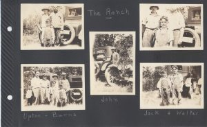 The Ranch. One photo is labeled Upton-Burns; I can find no Uptons in the family and assume they are friends. The boys are Jack and Walter. I assume they belong to the Uptons. Aunt Irene and Uncle Pete in the top left, with Jack.