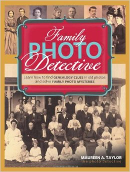 Family Photo Detective: Learn How to Find Genealogy Clues in Old Photos and Solve Family Photo Mysteries, by Maureen A. Taylor