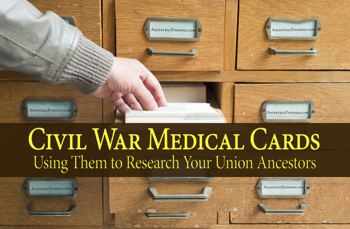 Civil War Medical Cards: Using Them to Research Your Union Ancestors