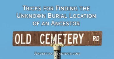 Tricks for Finding the Unknown Burial Location of an Ancestor