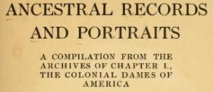 1910 Vol I – Ancestral records and portraits a compilation from the archives of Chapter I the Colonial Dames of America